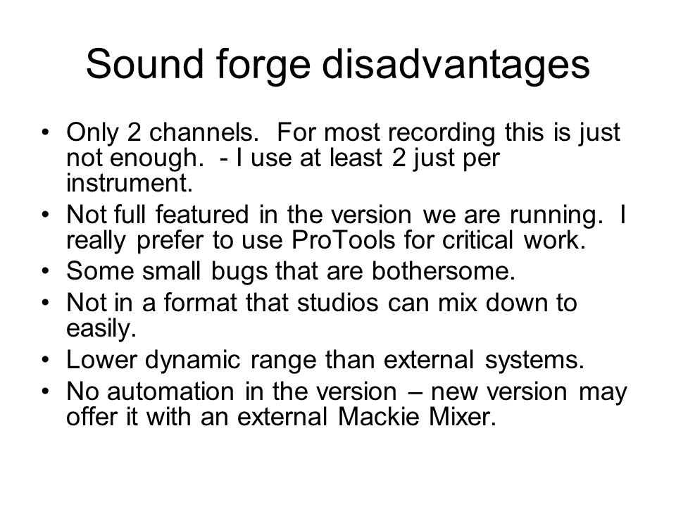 Sound forge disadvantages Only 2 channels. For most recording this is just not enough.