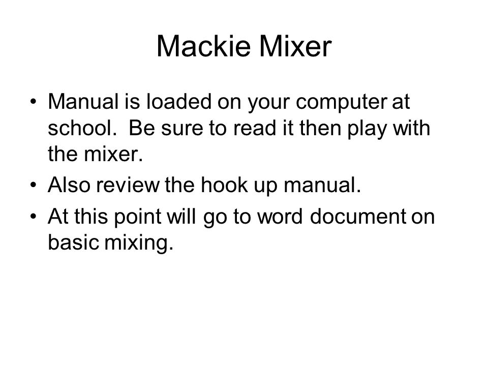 Mackie Mixer Manual is loaded on your computer at school.