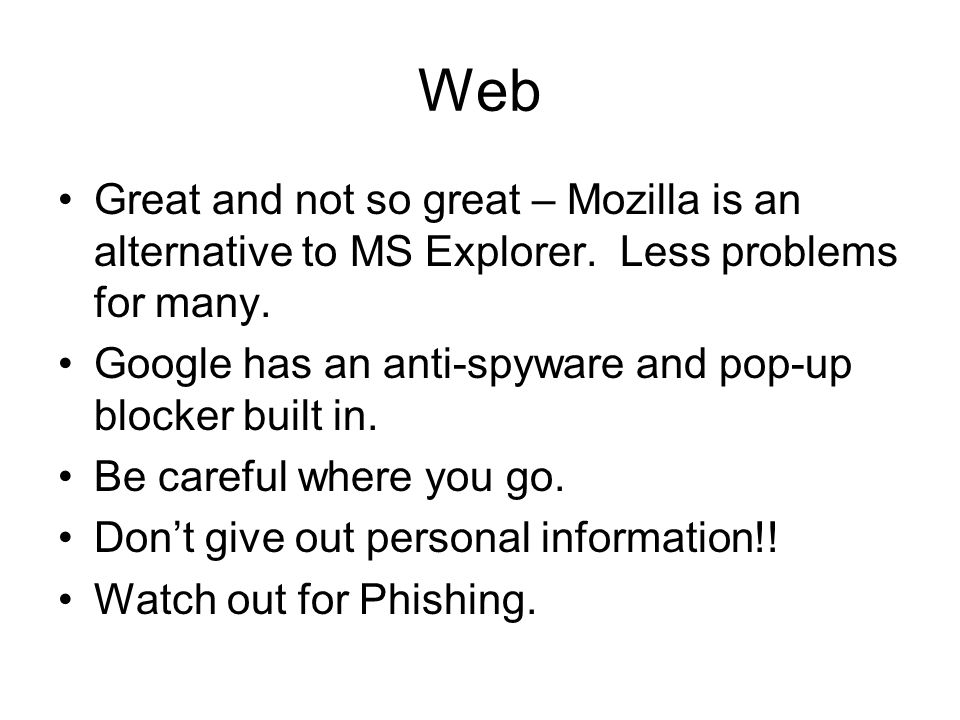 Web Great and not so great – Mozilla is an alternative to MS Explorer.