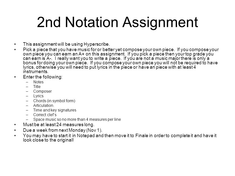 2nd Notation Assignment This assignment will be using Hyperscribe. Pick a piece that you have music for or better yet compose your own piece. If you c