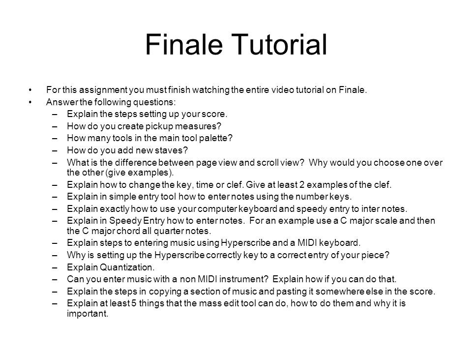 Finale Tutorial For this assignment you must finish watching the entire video tutorial on Finale.