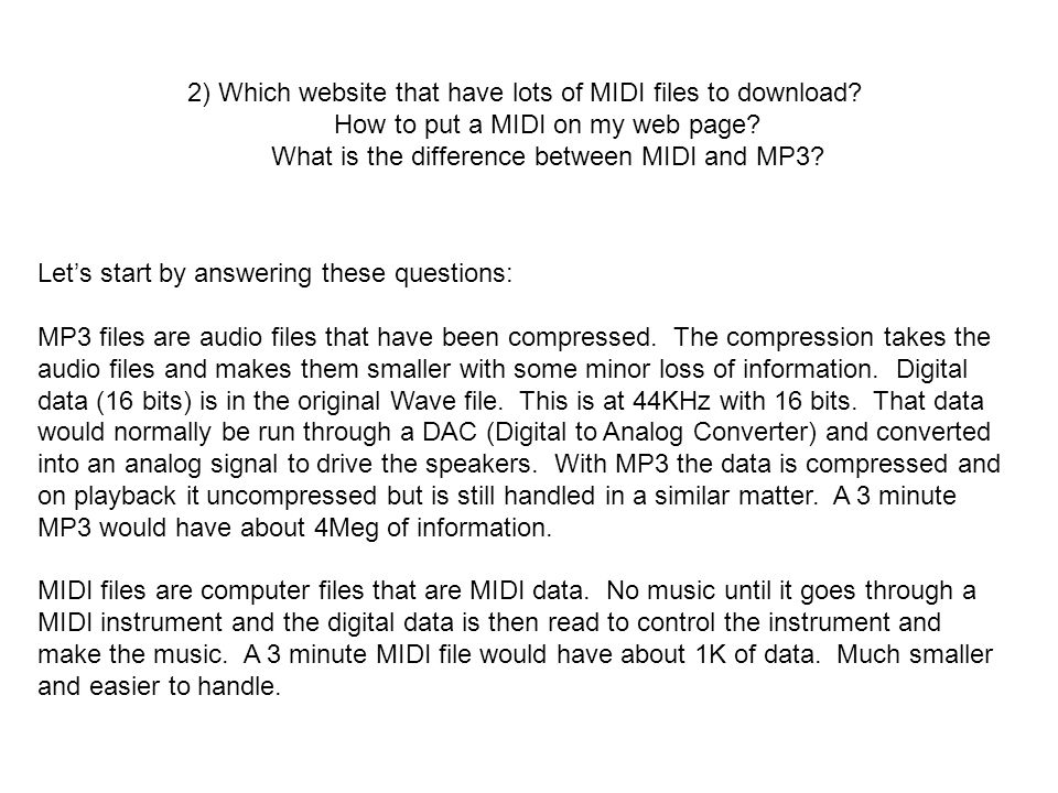 2) Which website that have lots of MIDI files to download? How to put a MIDI on my web page? What is the difference between MIDI and MP3? Lets start b
