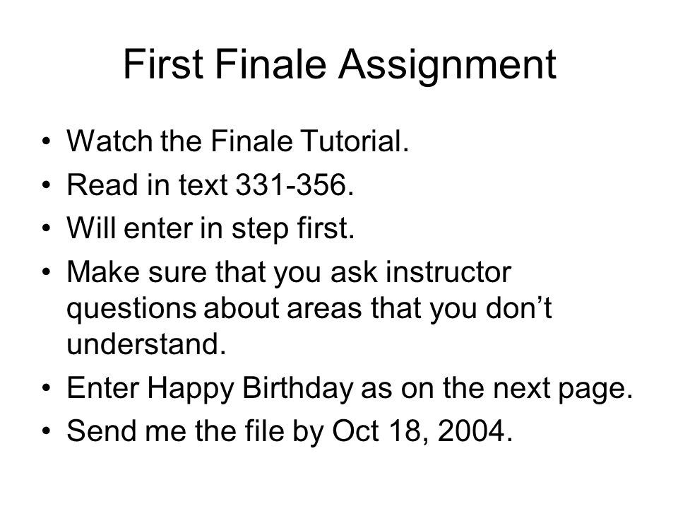First Finale Assignment Watch the Finale Tutorial. Read in text 331-356. Will enter in step first. Make sure that you ask instructor questions about a