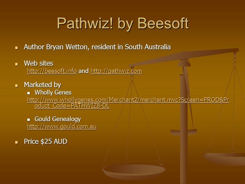 Pathwiz! by Beesoft Author Bryan Wetton, resident in South Australia Author Bryan Wetton, resident in South Australia Web sites Web sites http://beeso