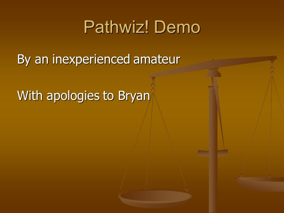 Pathwiz! Demo By an inexperienced amateur With apologies to Bryan