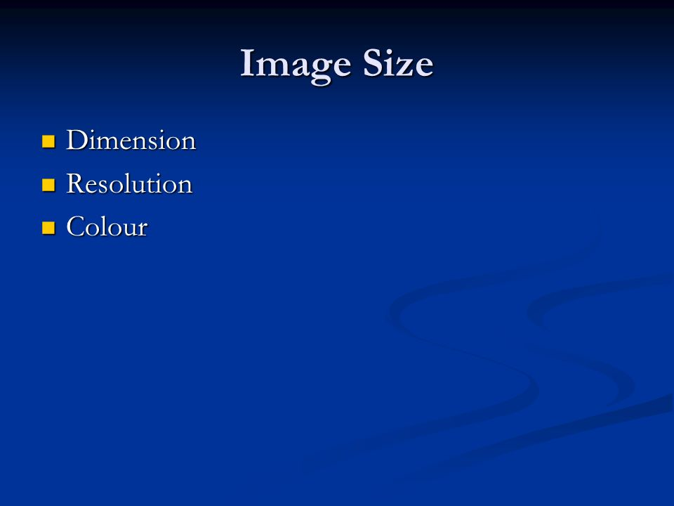 Image Size Dimension Dimension Resolution Resolution Colour Colour