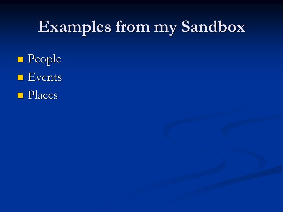 Examples from my Sandbox People People Events Events Places Places