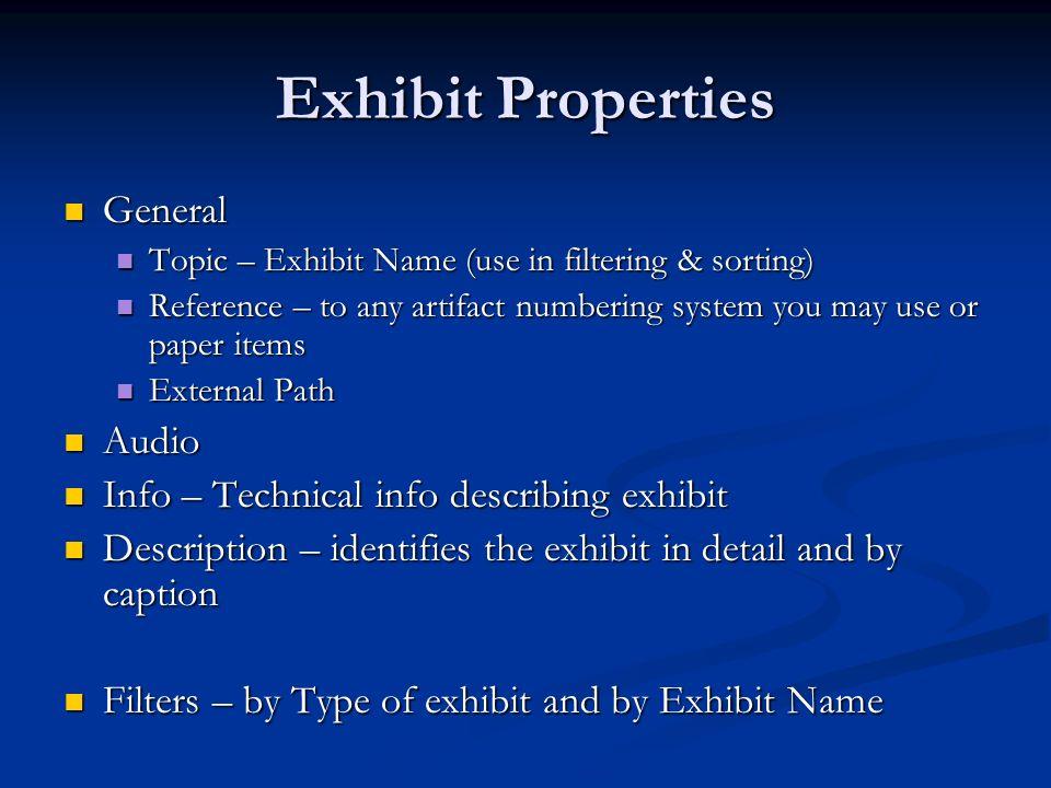 Exhibit Properties General General Topic – Exhibit Name (use in filtering & sorting) Topic – Exhibit Name (use in filtering & sorting) Reference – to