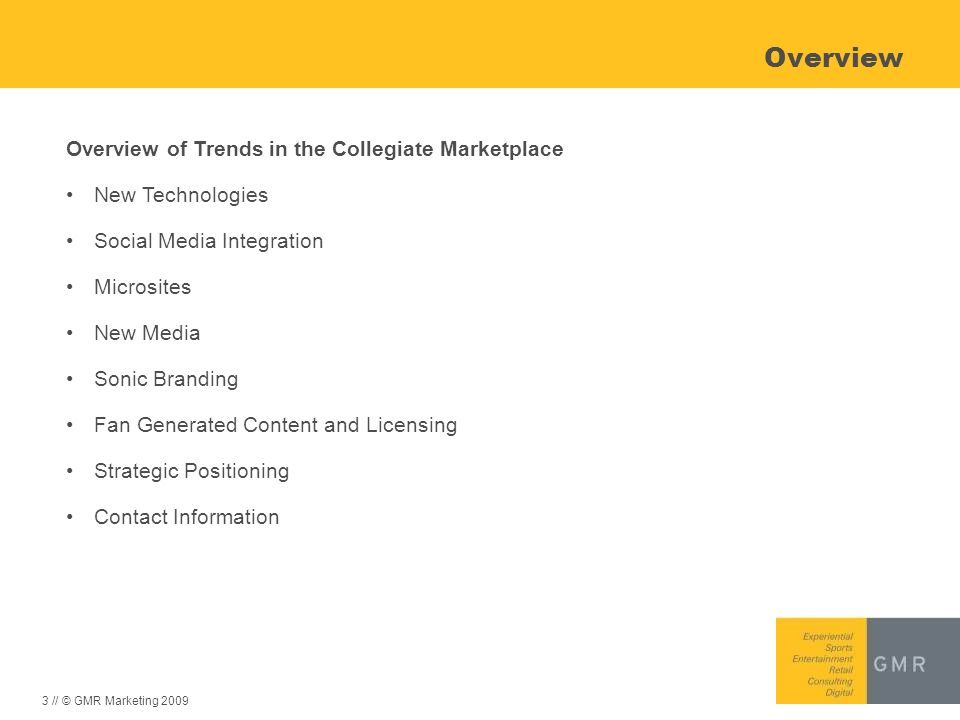3 // © GMR Marketing 2009 Overview Overview of Trends in the Collegiate Marketplace New Technologies Social Media Integration Microsites New Media Son