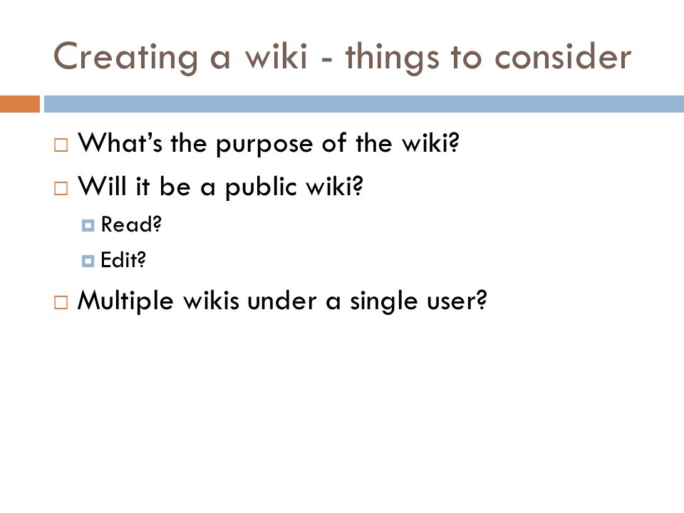 Creating a wiki - things to consider Whats the purpose of the wiki.