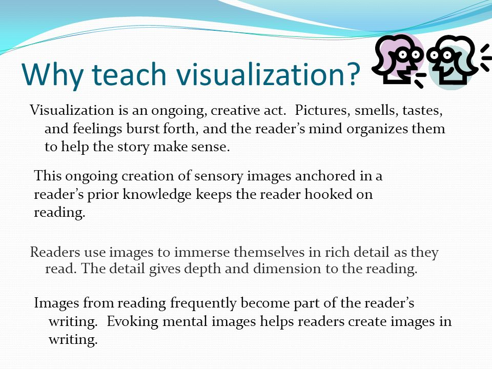 Why teach visualization.Visualization is an ongoing, creative act.