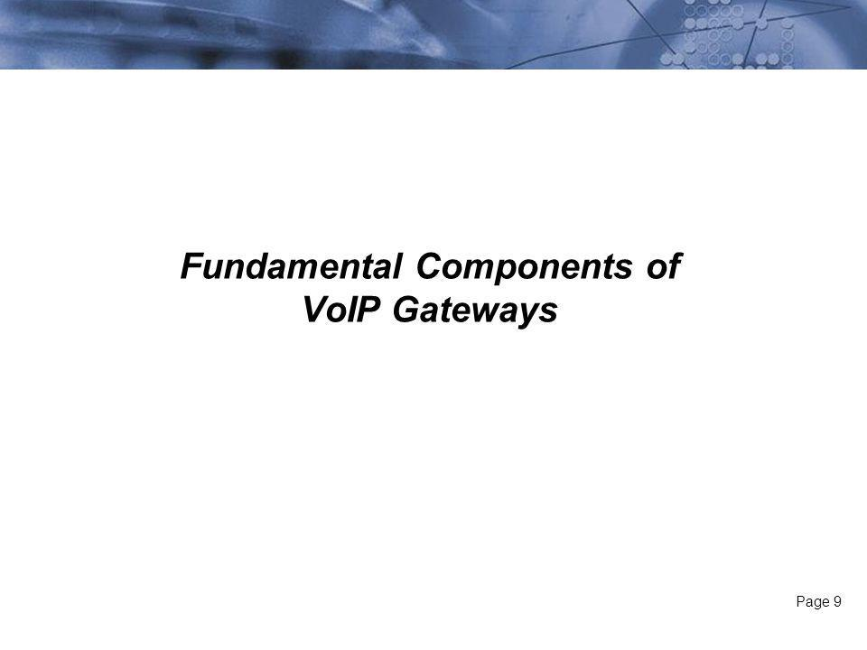 Page 9 Fundamental Components of VoIP Gateways