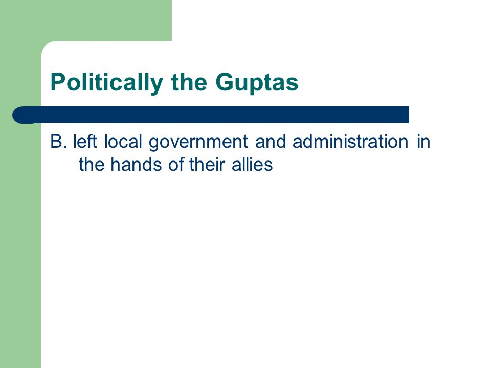Politically the Guptas B. left local government and administration in the hands of their allies