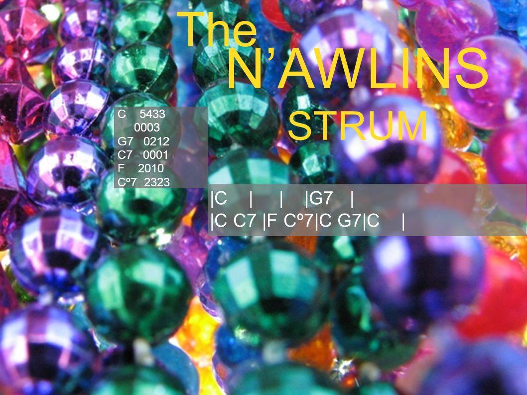 NAWLINS STRUM The |C | | |G7 | |C C7 |F Cº7|C G7|C | C 5433 0003 G7 0212 C7 0001 F 2010 Cº7 2323