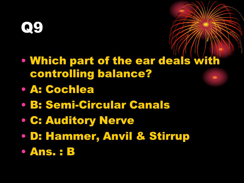 Q9 Which part of the ear deals with controlling balance.