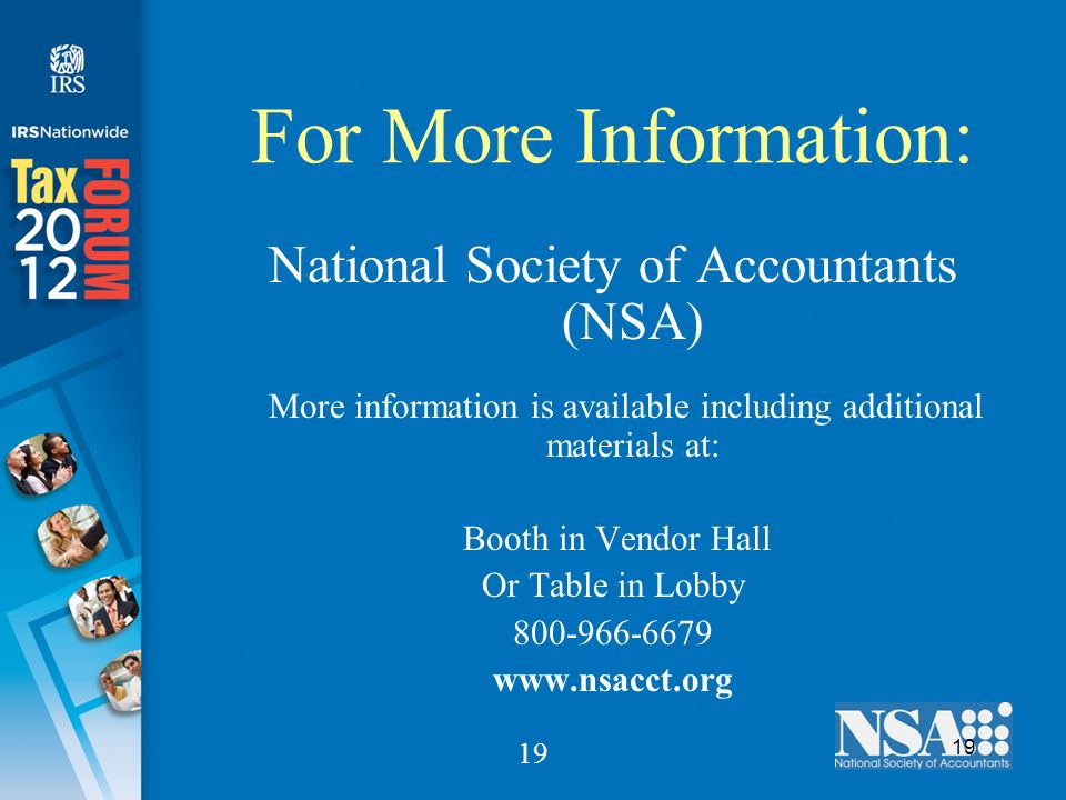 19 For More Information: National Society of Accountants (NSA) More information is available including additional materials at: Booth in Vendor Hall Or Table in Lobby
