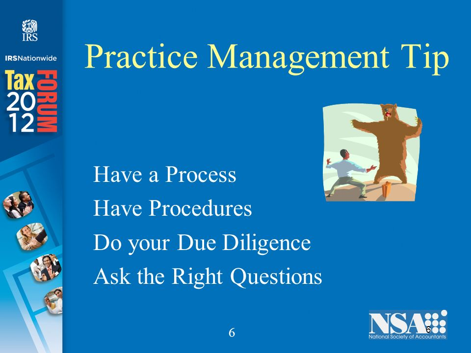 6 6 Practice Management Tip Have a Process Have Procedures Do your Due Diligence Ask the Right Questions