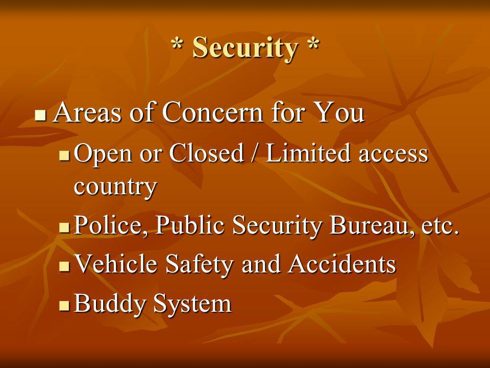 * Security * Areas of Concern for You Areas of Concern for You Open or Closed / Limited access country Open or Closed / Limited access country Police,