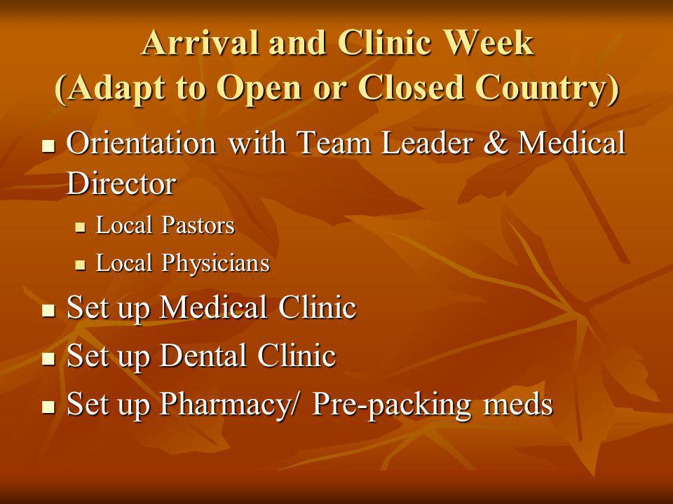 Arrival and Clinic Week (Adapt to Open or Closed Country) Orientation with Team Leader & Medical Director Orientation with Team Leader & Medical Direc