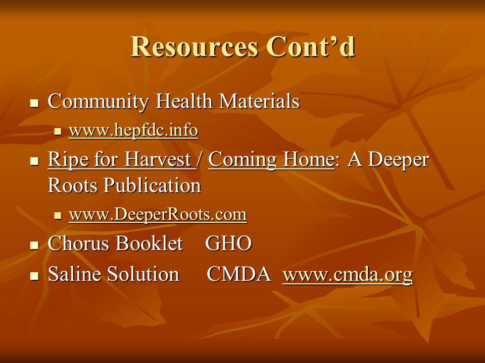 Resources Contd Community Health Materials Community Health Materials www.hepfdc.info www.hepfdc.info www.hepfdc.info Ripe for Harvest / Coming Home:
