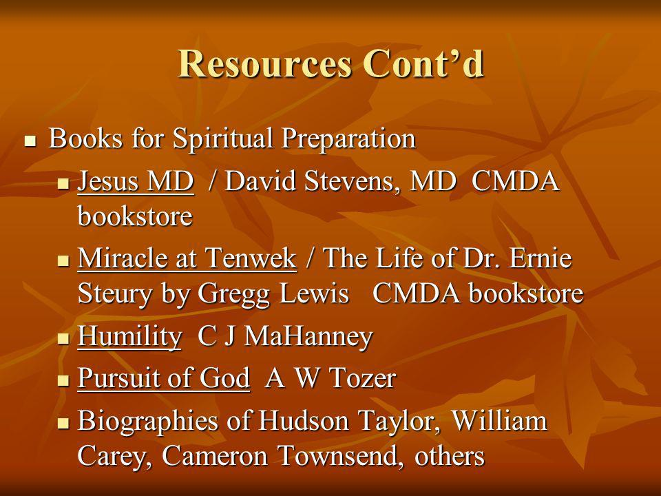 Resources Contd Books for Spiritual Preparation Books for Spiritual Preparation Jesus MD / David Stevens, MD CMDA bookstore Jesus MD / David Stevens,