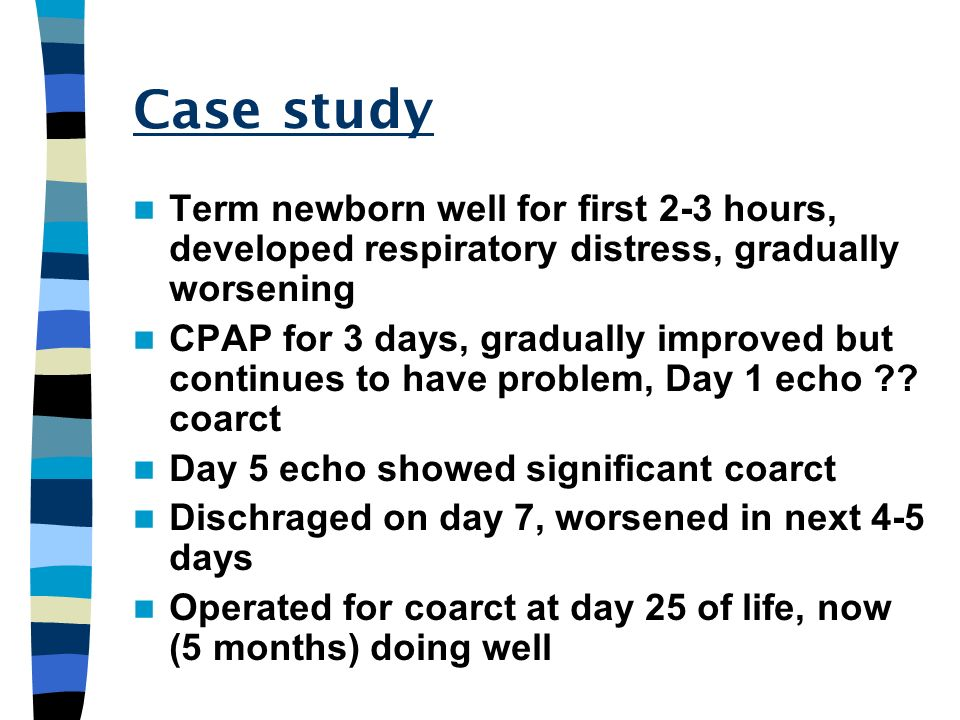Case study Term newborn well for first 2-3 hours, developed respiratory distress, gradually worsening CPAP for 3 days, gradually improved but continue