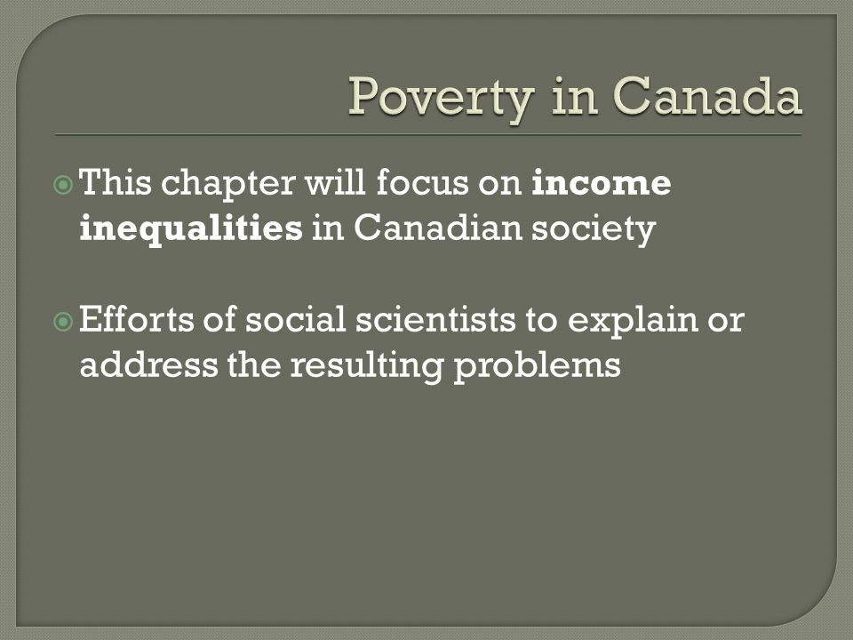 This chapter will focus on income inequalities in Canadian society Efforts of social scientists to explain or address the resulting problems