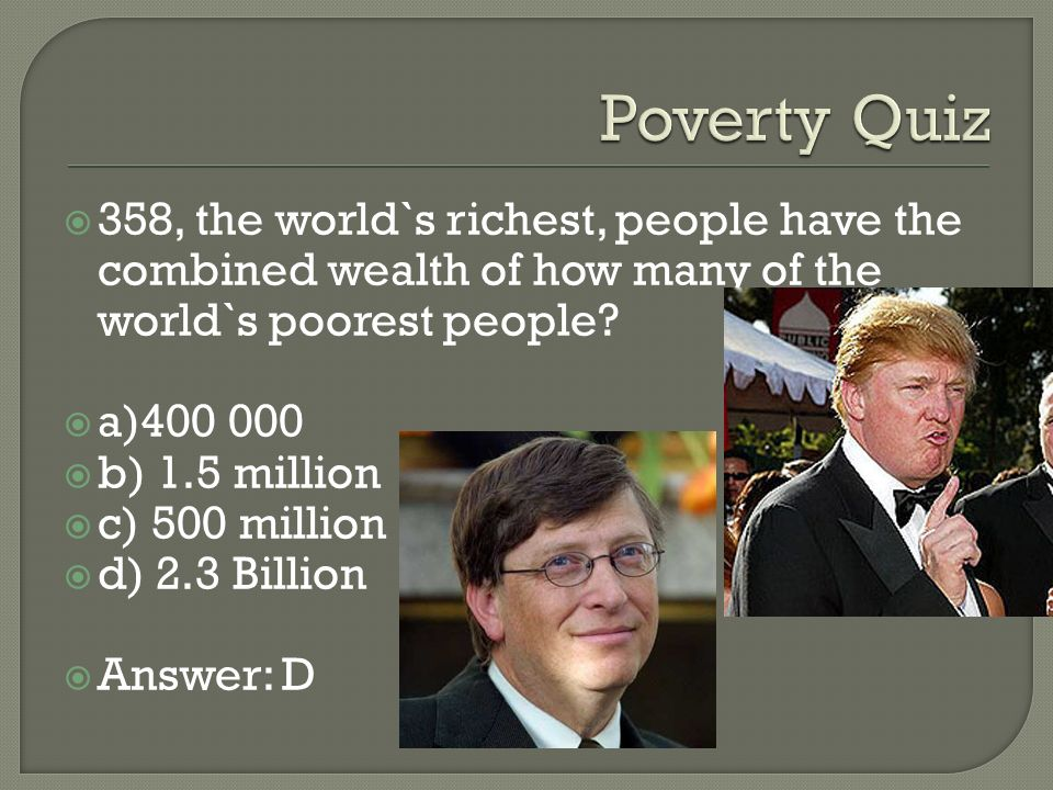 358, the world`s richest, people have the combined wealth of how many of the world`s poorest people.
