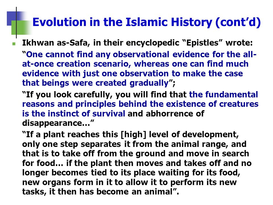 Evolution in the Islamic History (contd) Ikhwan as-Safa, in their encyclopedic Epistles wrote: One cannot find any observational evidence for the all-