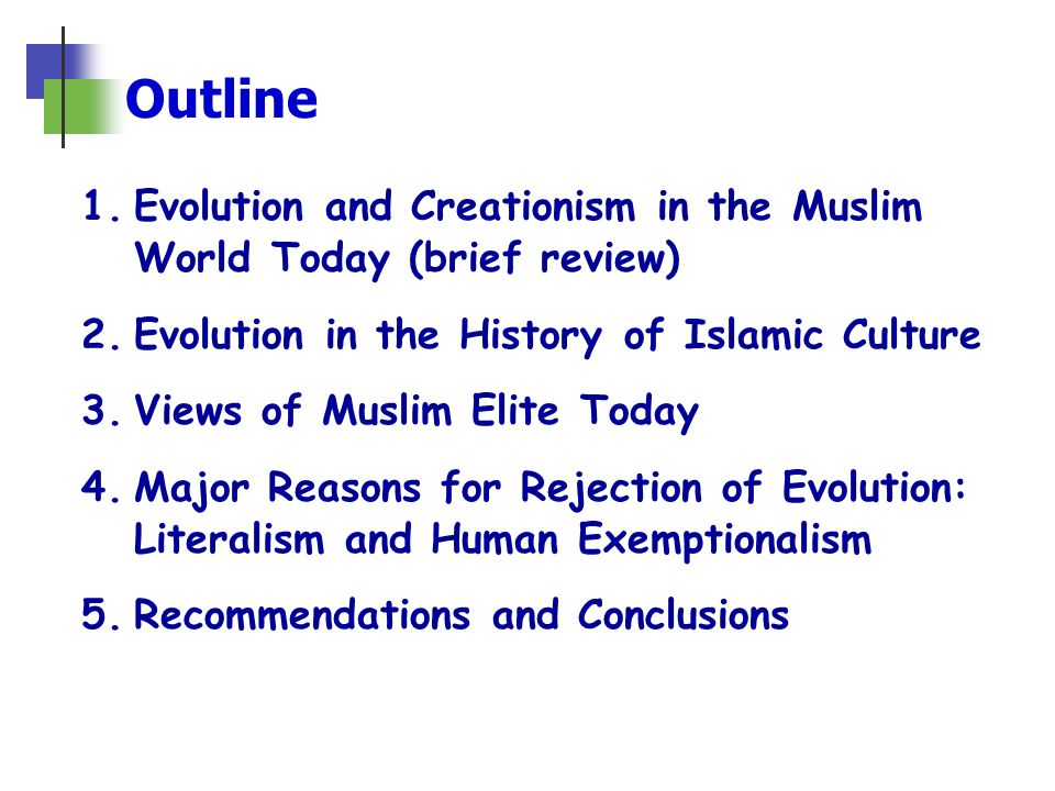 Conclusions & Recommendations (contd) Pushing back against religion will be counter- productive: in a paper published in 2009 in Evolution Education Outreach, we read (in the abstract!): the Muslim perspective makes learning about the biological basis of evolution difficult because of the harmony that exists between religion and science [in that perspective].