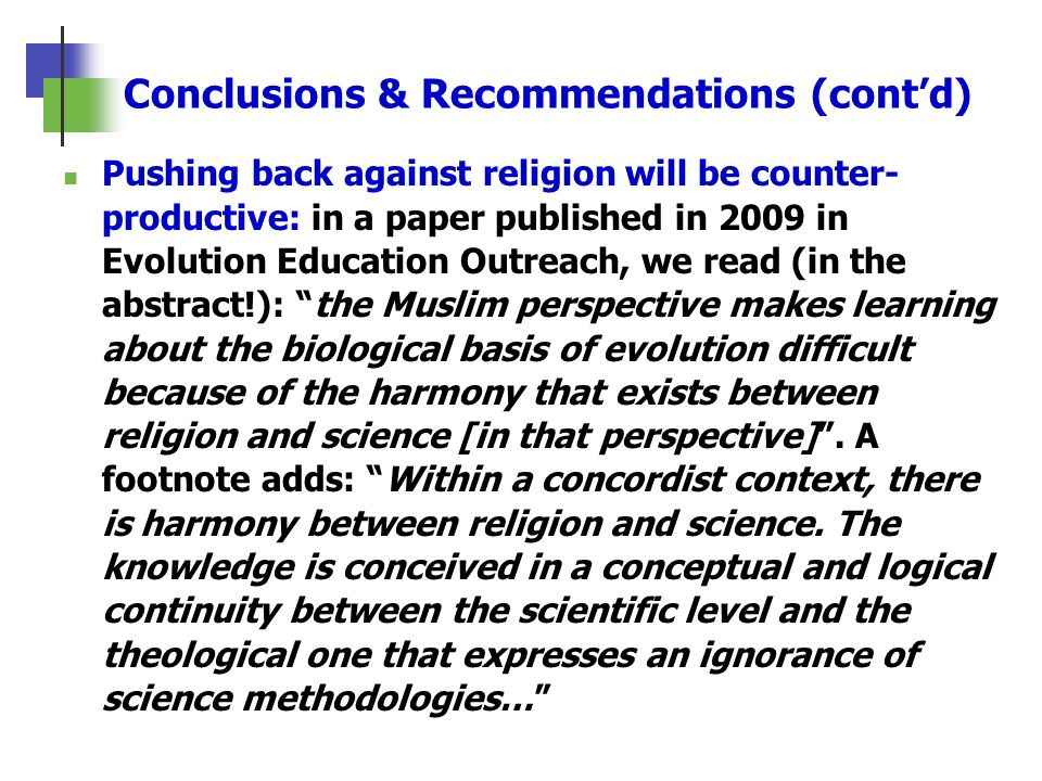 Conclusions & Recommendations (contd) Pushing back against religion will be counter- productive: in a paper published in 2009 in Evolution Education O