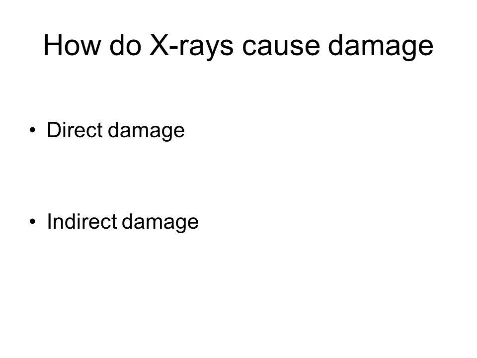 How do X-rays cause damage Direct damage Indirect damage