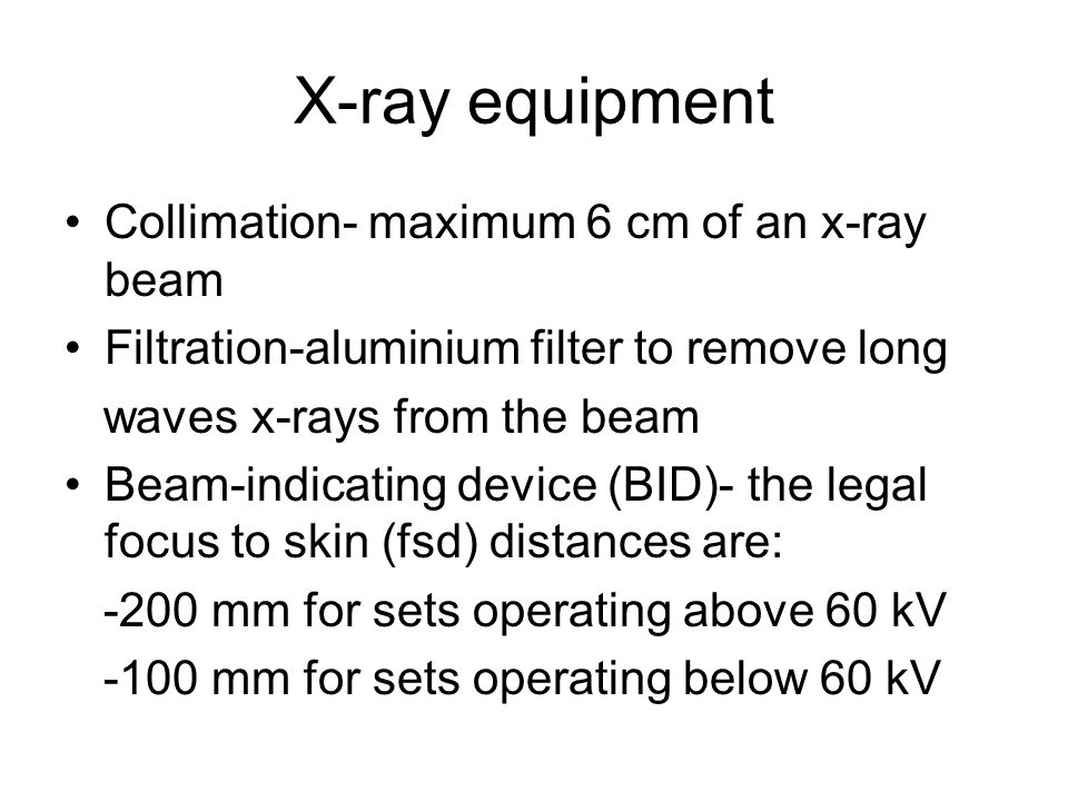 X-ray equipment Collimation- maximum 6 cm of an x-ray beam Filtration-aluminium filter to remove long waves x-rays from the beam Beam-indicating devic