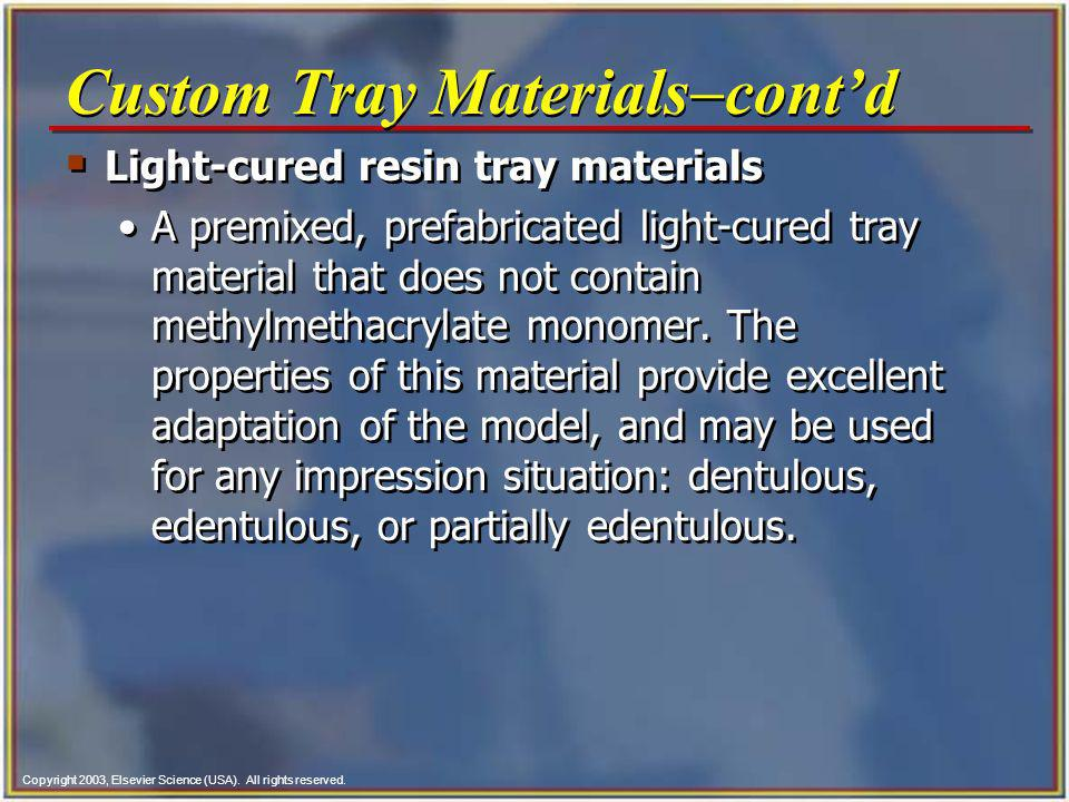 Copyright 2003, Elsevier Science (USA). All rights reserved. Custom Tray Materials contd Light-cured resin tray materials A premixed, prefabricated li
