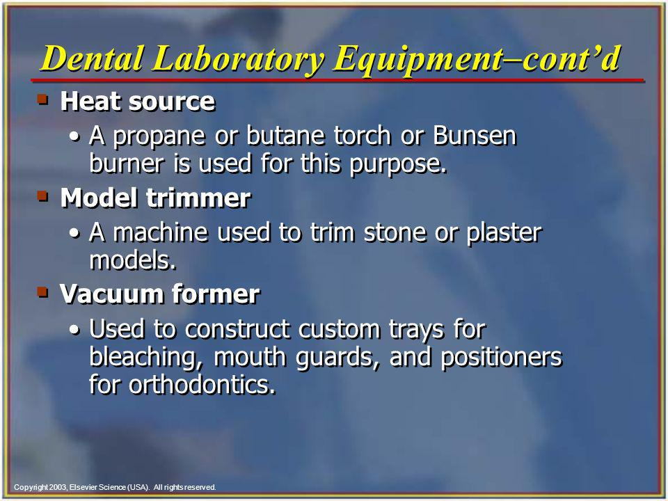 Copyright 2003, Elsevier Science (USA). All rights reserved. Dental Laboratory Equipment contd Heat source A propane or butane torch or Bunsen burner