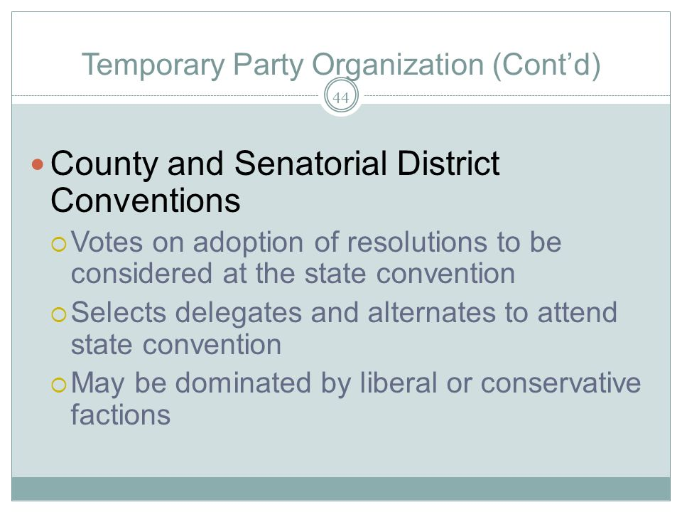 Temporary Party Organization (Contd) County and Senatorial District Conventions Votes on adoption of resolutions to be considered at the state convent