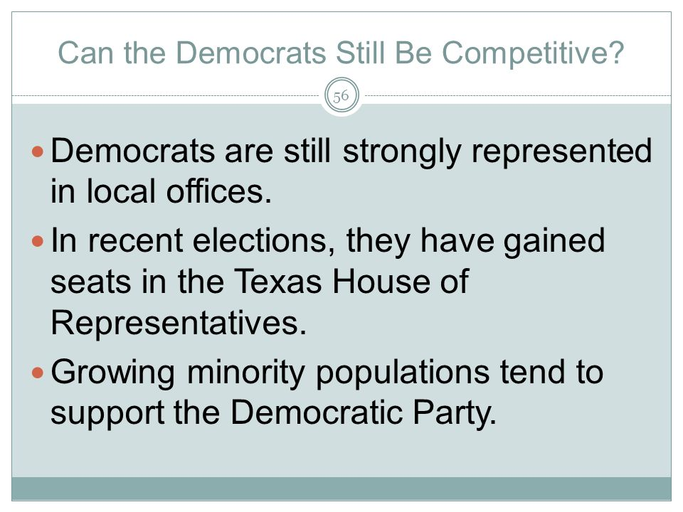 Can the Democrats Still Be Competitive? Democrats are still strongly represented in local offices. In recent elections, they have gained seats in the