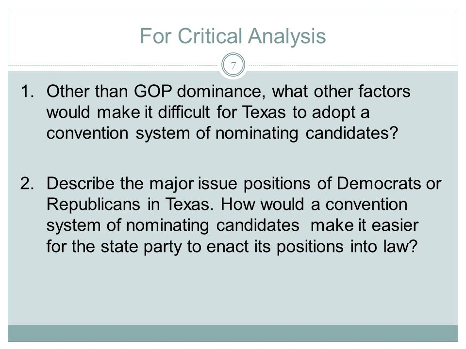 For Critical Analysis 1.Other than GOP dominance, what other factors would make it difficult for Texas to adopt a convention system of nominating cand
