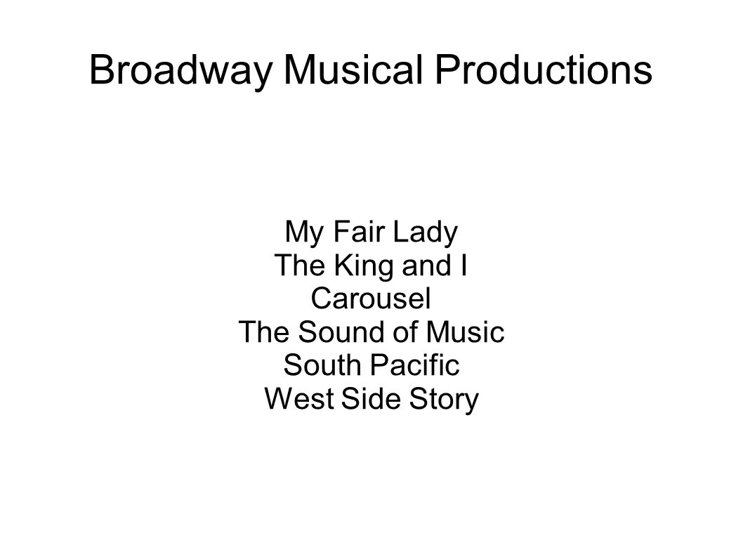 Broadway Musical Productions My Fair Lady The King and I Carousel The Sound of Music South Pacific West Side Story