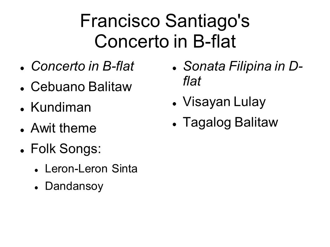 Francisco Santiago's Concerto in B-flat Concerto in B-flat Cebuano Balitaw Kundiman Awit theme Folk Songs: Leron-Leron Sinta Dandansoy Sonata Filipina