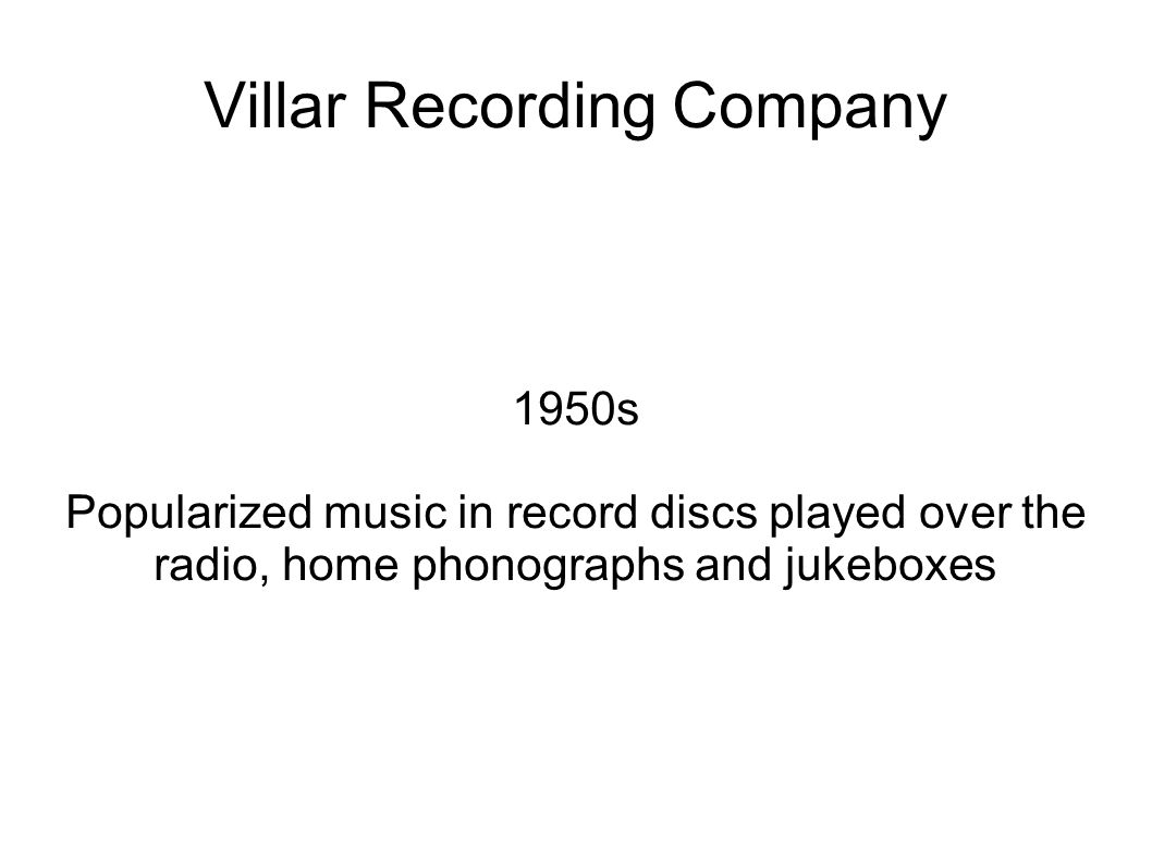 Villar Recording Company 1950s Popularized music in record discs played over the radio, home phonographs and jukeboxes