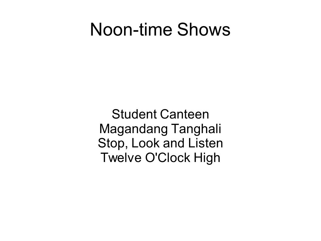 Noon-time Shows Student Canteen Magandang Tanghali Stop, Look and Listen Twelve O'Clock High