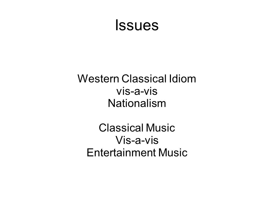 Issues Western Classical Idiom vis-a-vis Nationalism Classical Music Vis-a-vis Entertainment Music