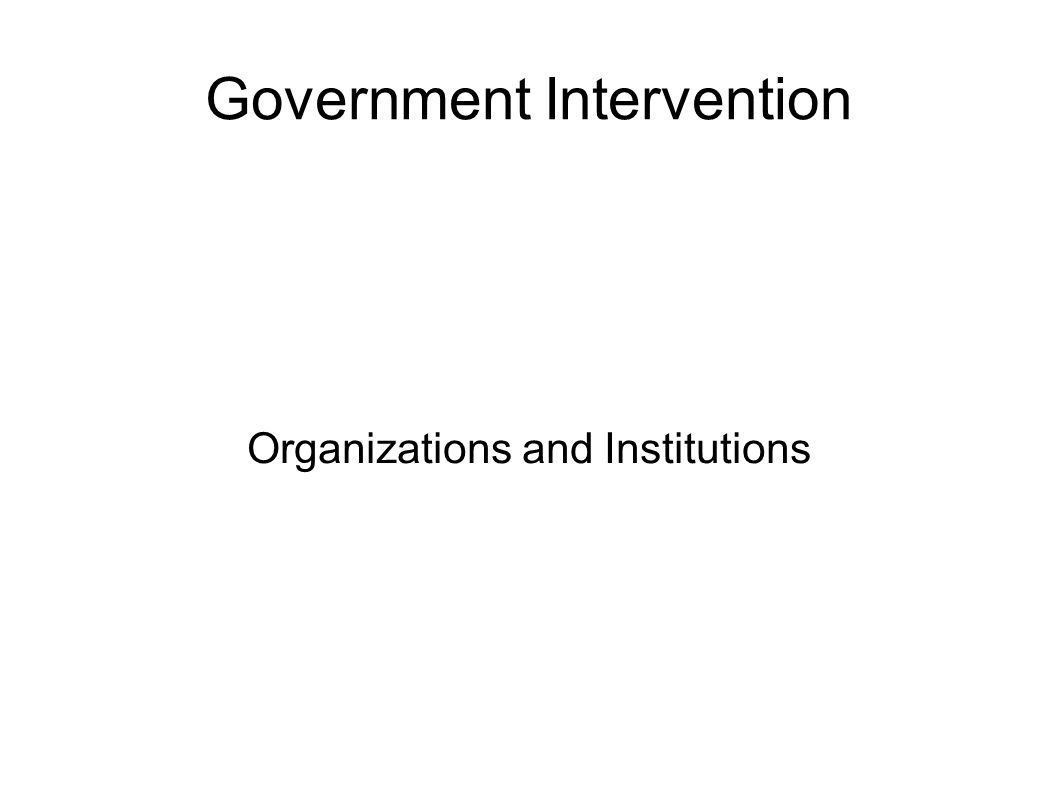 Government Intervention Organizations and Institutions