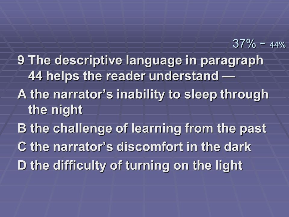 9 The descriptive language in paragraph 44 helps the reader understand 9 The descriptive language in paragraph 44 helps the reader understand A the na
