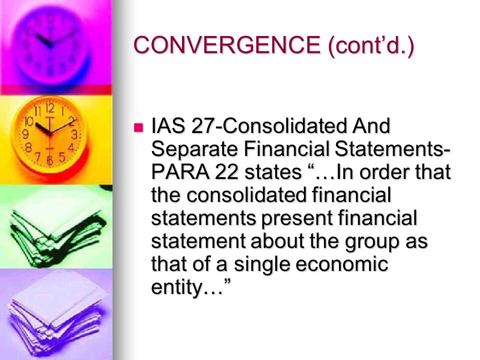 CONVERGENCE (contd.) Fair value accounting of assets and liabilities with resulting intangibles and their treatment for tax purposes requires study and alignment.