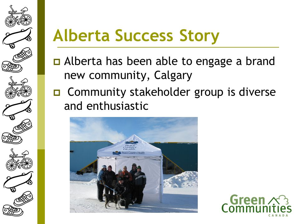 Alberta Success Story Alberta has been able to engage a brand new community, Calgary Community stakeholder group is diverse and enthusiastic