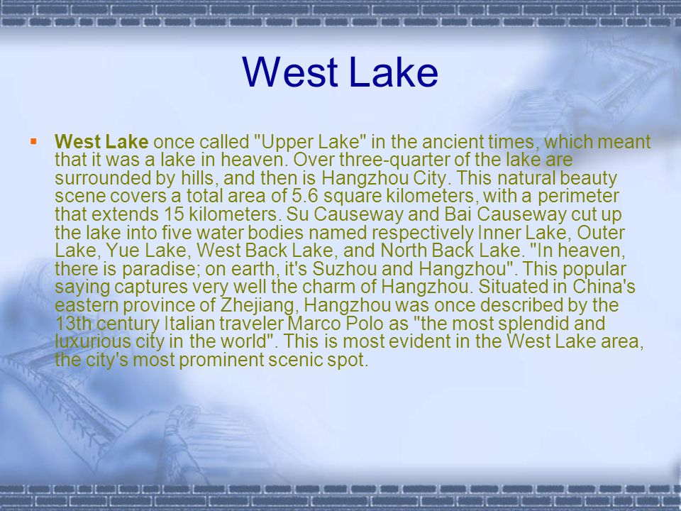 West Lake West Lake once called Upper Lake in the ancient times, which meant that it was a lake in heaven.