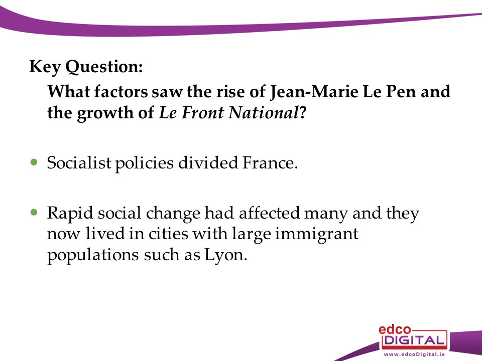 Key Question: What factors saw the rise of Jean-Marie Le Pen and the growth of Le Front National.