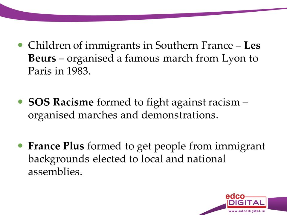 Children of immigrants in Southern France – Les Beurs – organised a famous march from Lyon to Paris in 1983.